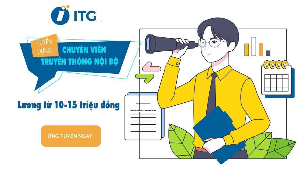 ITG tuyển dụng chuyên viên truyền thông nội bộ – Lương lên tới 15 triệu đồng